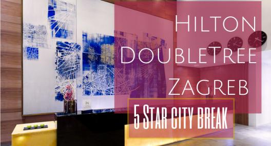 Hilton DoubleTree Zagreb {5 Star city break}