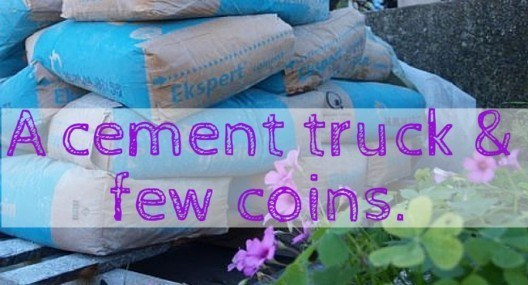 Six weeks, a cement truck and a few coins
