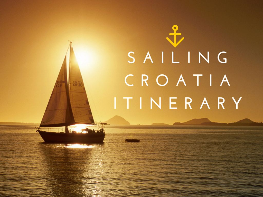 Sailing Croatia ITINERARY - Travel Croatia