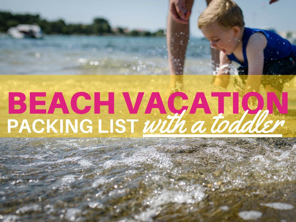 Beach Vacation Packing List With a Toddler