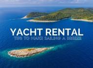 Sailing Croatia: Yacht Rental Tips to Make Sailing a Breeze