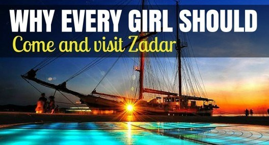 Why Every Girl Should Visit Zadar