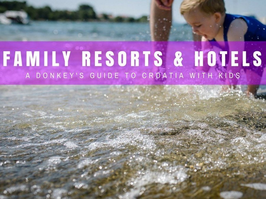 Croatia Family Resorts | Family Holidays in Croatia | Croatia Travel Blog