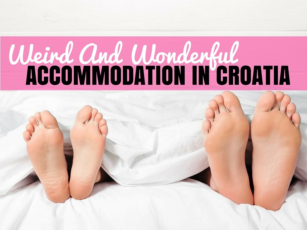 Weird & Wonderful Accommodation in Croatia | Croatia Travel Blog