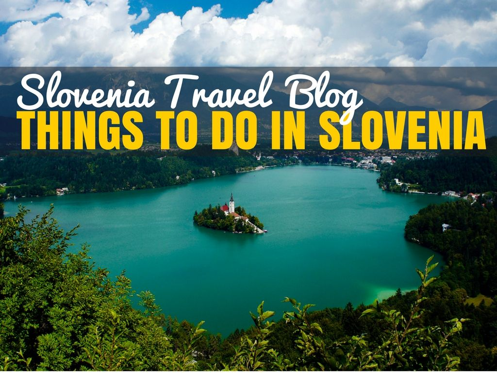 Best Things To Do In Slovenia Slovenia Travel Blog