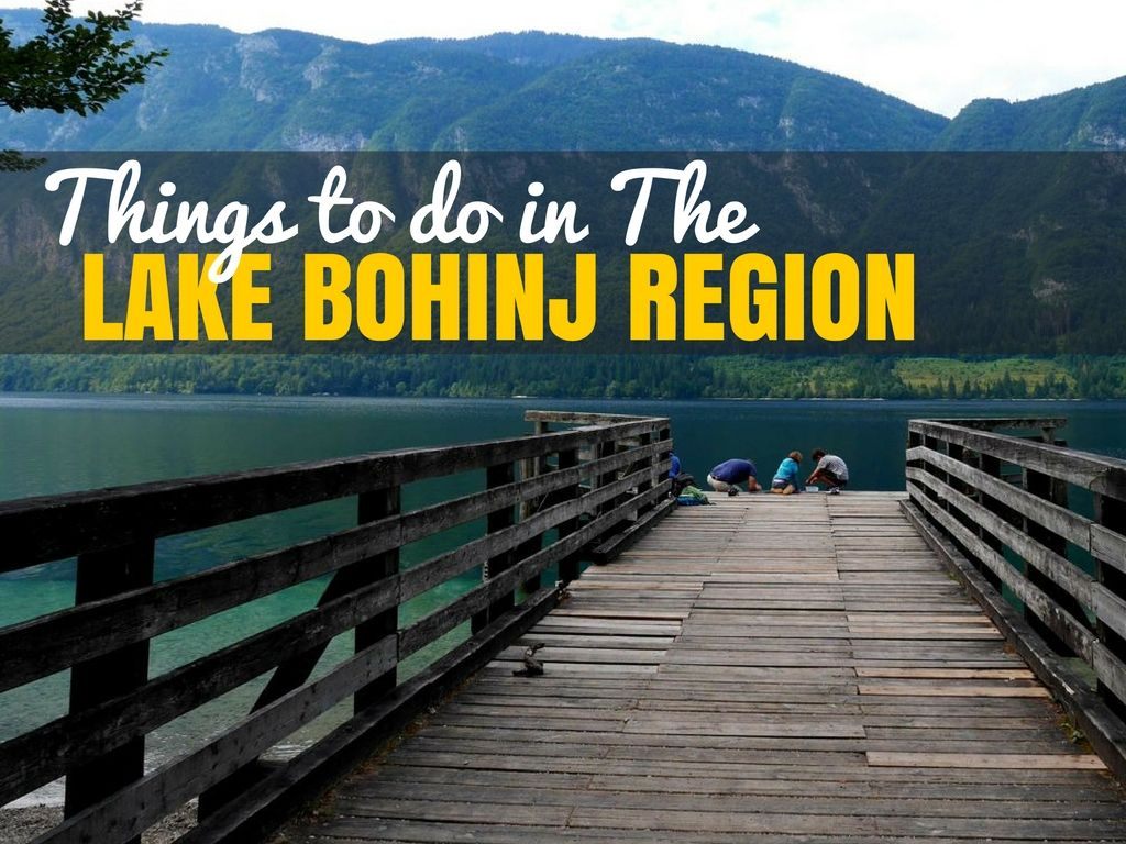 Awesome Things to do in the Lake Bohinj Region | Slovenia Travel Blog