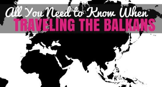 Balkan Travel Guide: What to Expect When Traveling in the Balkans