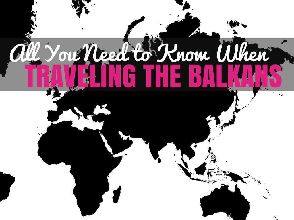 Balkans Travel Guide: Travel in the Balkans Tips