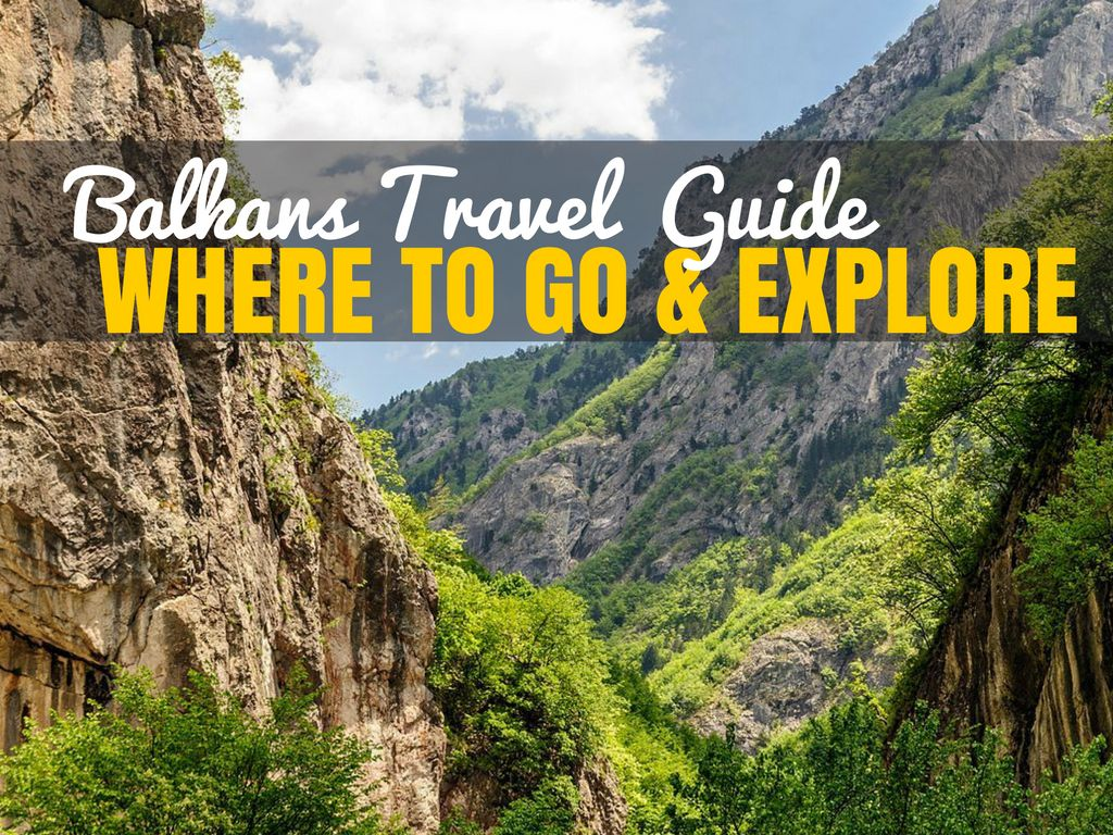 WHERE TO GO IN THE BALKANS | BALKANS TRAVEL GUIDE