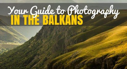 Ultimate Guide to Photography in the Balkans