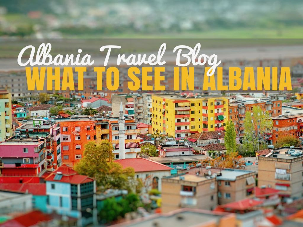 Albania Travel Blog- What to See When You Visit Albania!