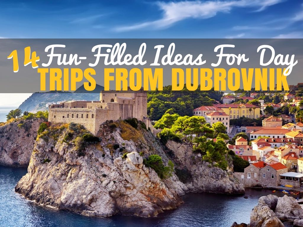 Ideas For Day Trips From Dubrovnik Croatia