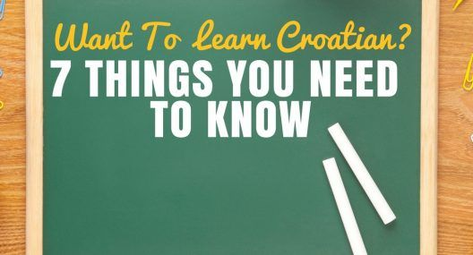Before You Start to Learn Croatian Here Are 7 Things You Should Know