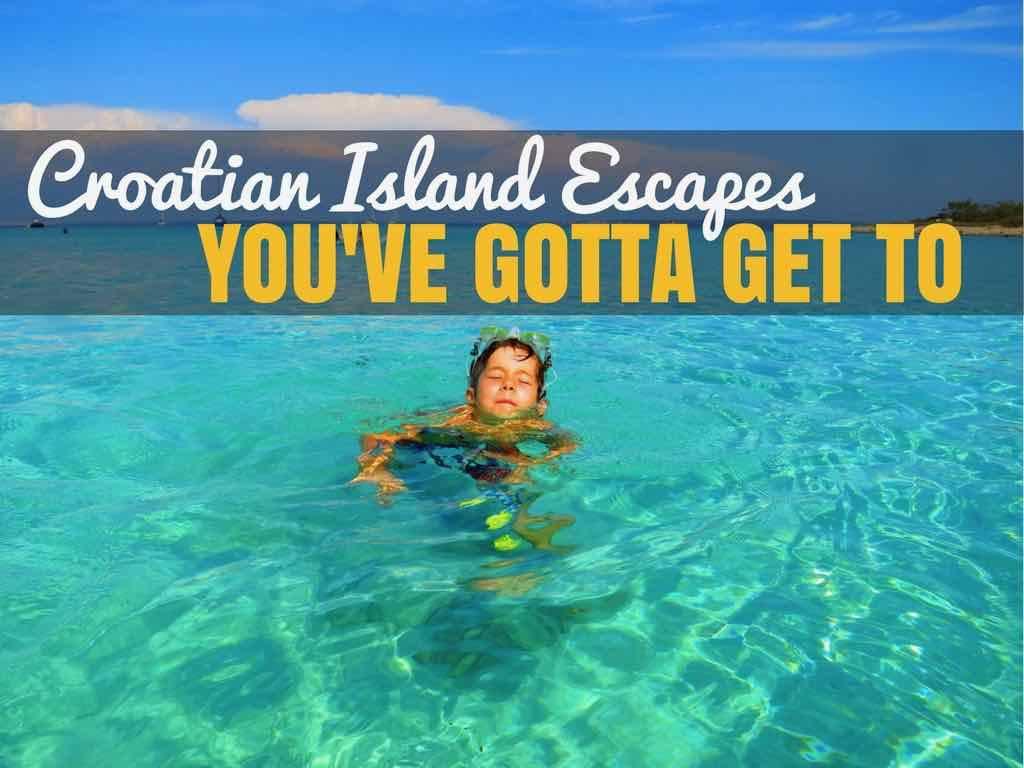Croatian Island Escapes - Croatia Travel Blog