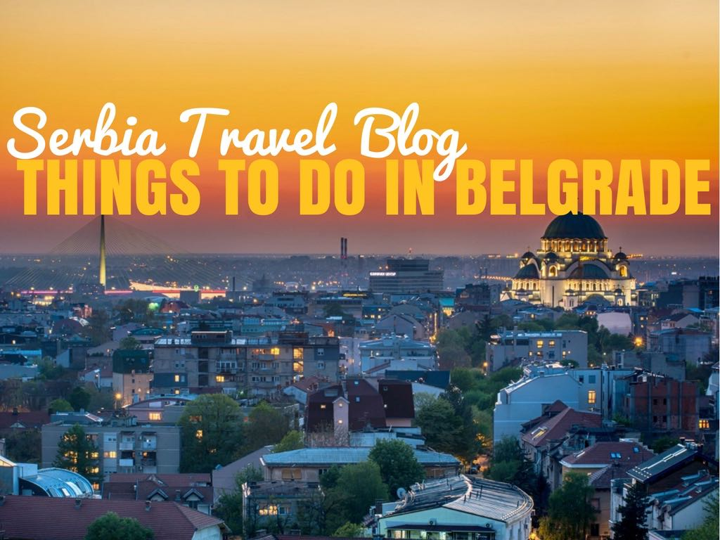 Things to do in Belgrade, Serbia Travel Blog