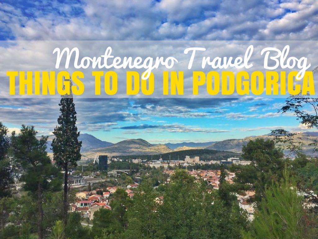 Fun Things to do in Podgorica | Montenegro Travel Blog ...