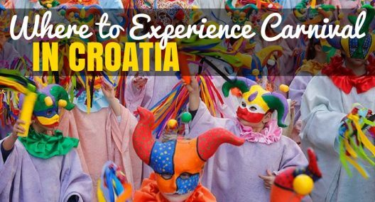 Must See List For Croatia 2018: Croatia Carnival And The Best Places to go!
