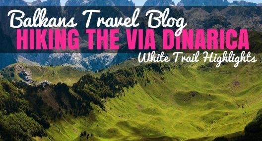 A Guide to Hiking the Via Dinarica: The White Trail In Reverse & Solo