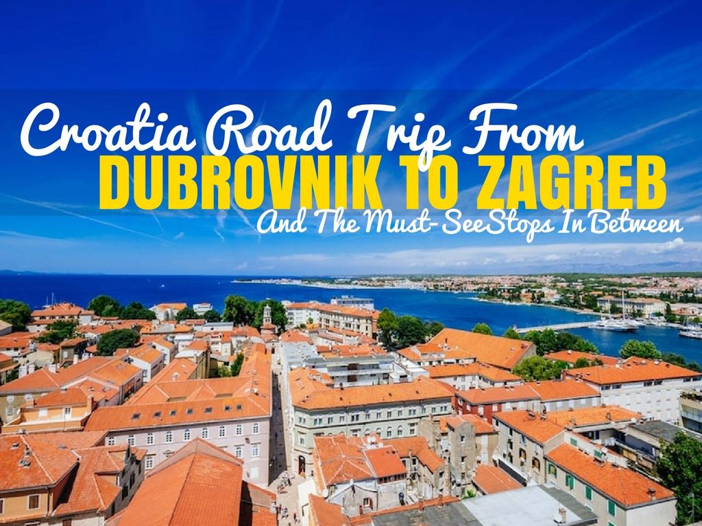 Croatia Road Trip Dubrovnik to Zagreb - Croatia Travel Blog