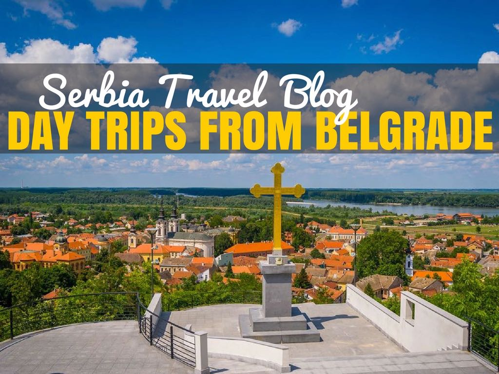 Day Trips from Belgrade, Serbia Travel Blog