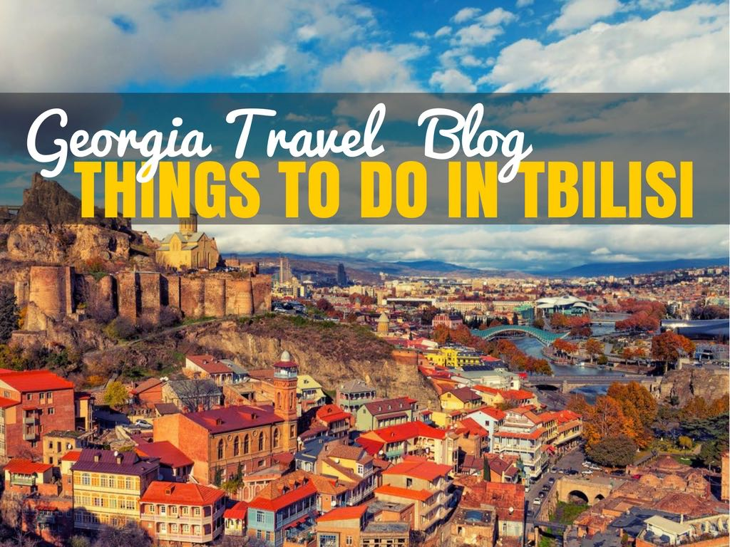 Things to do in TBILISI Georgia Travel Blog