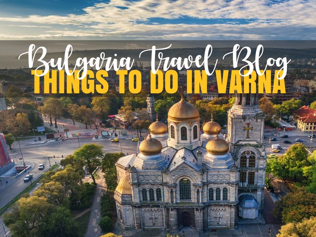Best Things To Do In Varna Bulgaria Bulgaria Travel