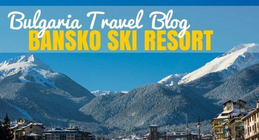 Best Ski Resort In Bulgaria: Bansko Ski Holidays Guide + Bansko Accommodation Tips