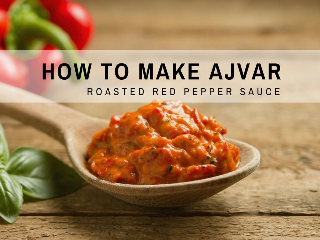 How To Make Ajvar Recipe_Roasted Red Pepper Sauce