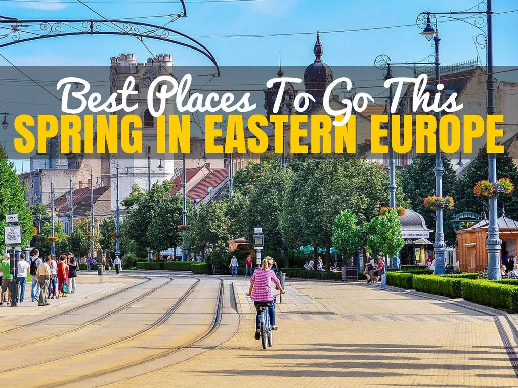 Best places to visit in eastern europe in spring chasing for Best countries to travel in europe