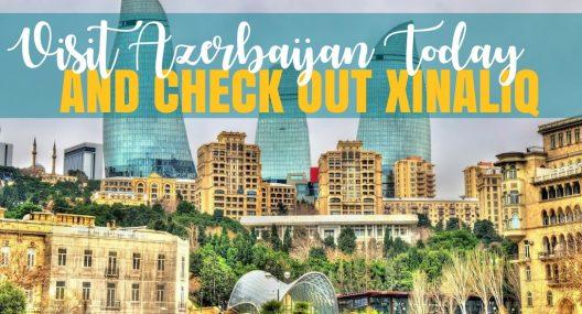Visit Azerbaijan Today And Check Out Xinaliq