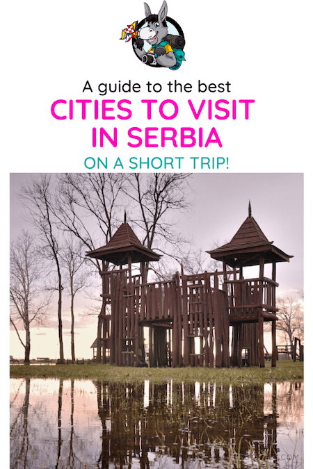 Serbia Travel Blog_Best Cities To Visit In Serbia On A Weekend Trip